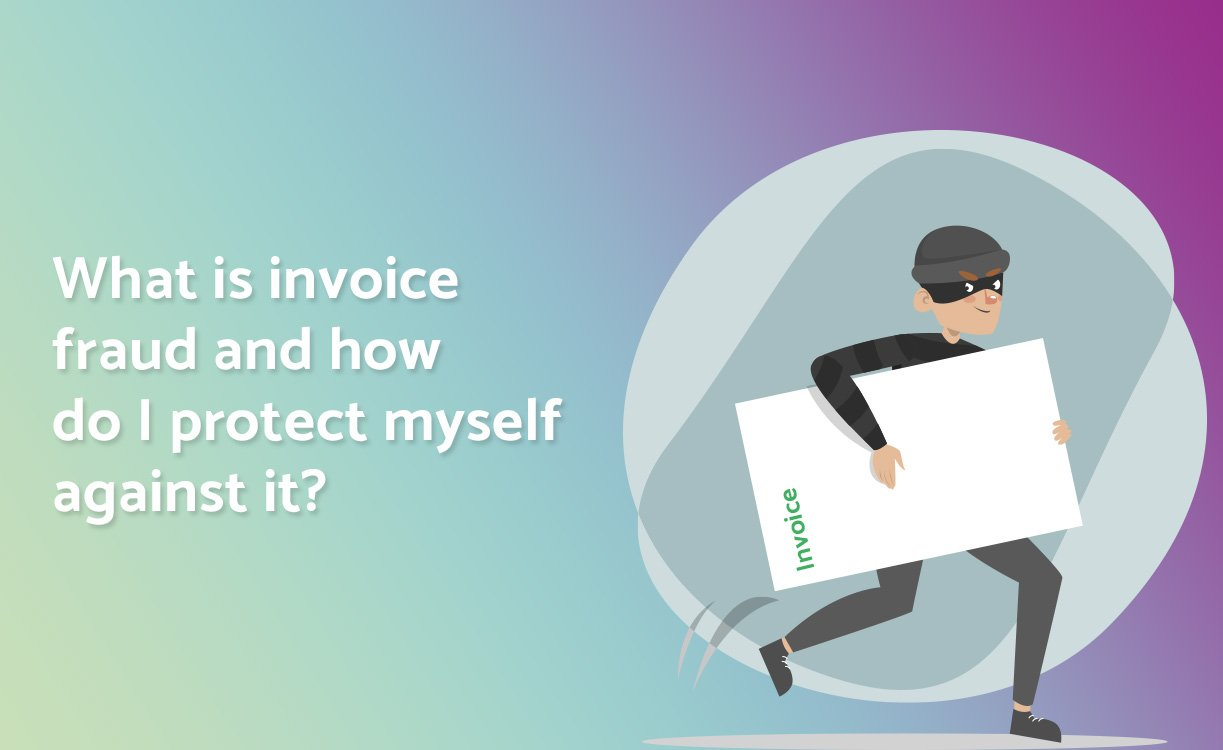 What is invoice fraud and how do I protect myself against it?