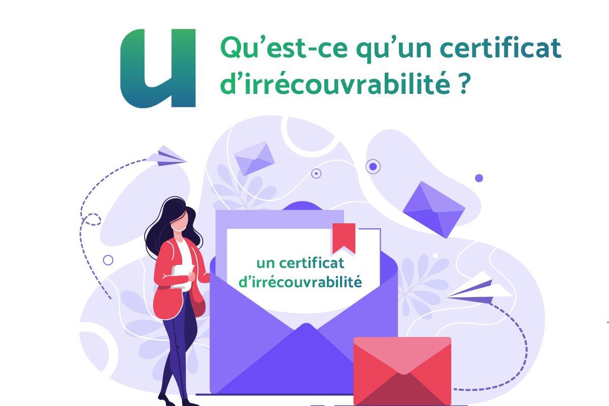 Qu'est-ce qu'un certificat d'irrécouvrabilité ?